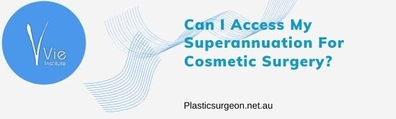 Can I Access My Superannuation For Cosmetic Surgery?